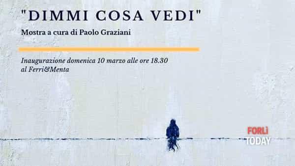 """""""Dimmi cosa vedi"""", la personale di Paolo Graziani"""