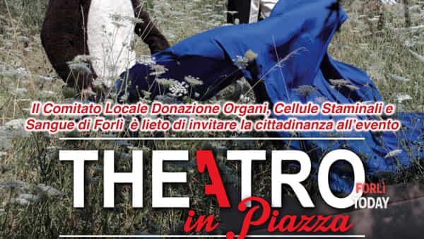 Theatro in piazza: uno spettacolo per il comitato locale donazione organi, cellule staminali e sangue di Forlì